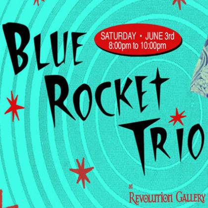 Blue Rocket Trio • Saturday | June 3rd