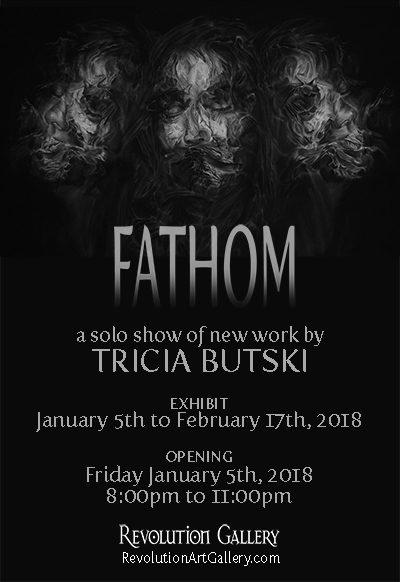"""FATHOM""  |  Tricia Butski Solo Show"