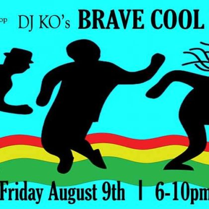Brave Cool World with DJ KO<br>Friday, August 9th |  6:00pm