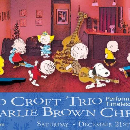 Charlie Brown Christmas<br>with Ed Croft Trio<br>Saturday, December 21st<br>8:00pm